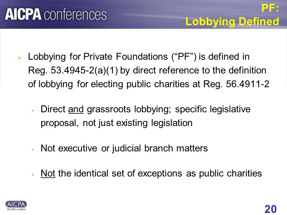 20 PF: Lobbying Defined Lobbying for Private Foundations (PF) is defined in Reg.