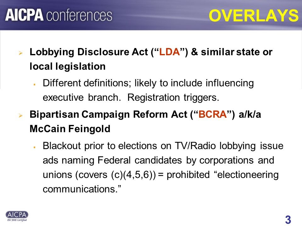 3 OVERLAYS Lobbying Disclosure Act (LDA) & similar state or local legislation Different definitions; likely to include influencing executive branch.