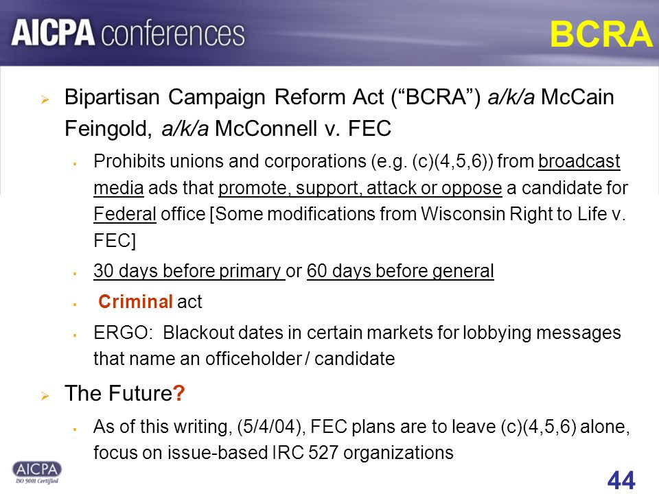 44 BCRA Bipartisan Campaign Reform Act (BCRA) a/k/a McCain Feingold, a/k/a McConnell v.