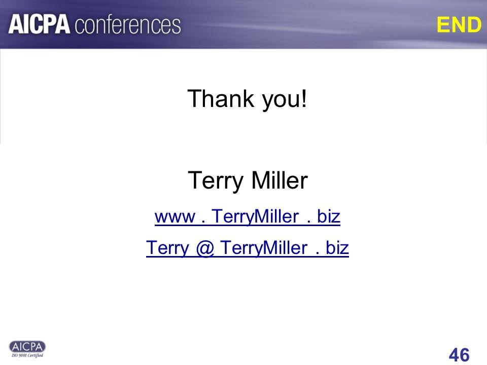 46 END Thank you! Terry Miller www. TerryMiller. biz Terry @ TerryMiller. biz