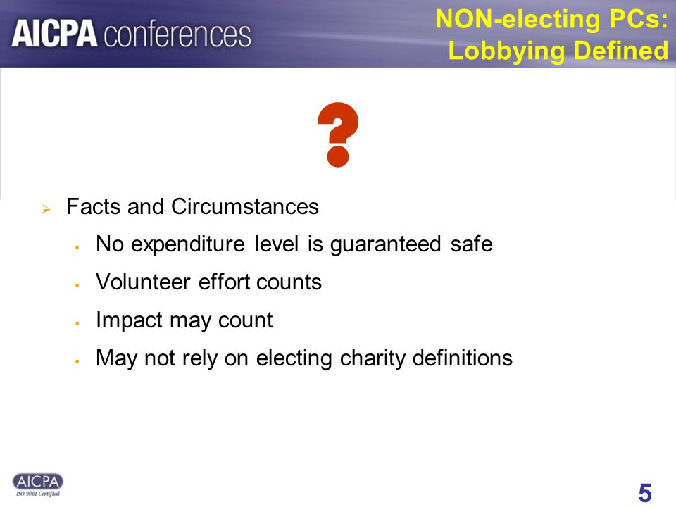5 NON-electing PCs: Lobbying Defined ? Facts and Circumstances No expenditure level is guaranteed safe Volunteer effort counts Impact may count May no