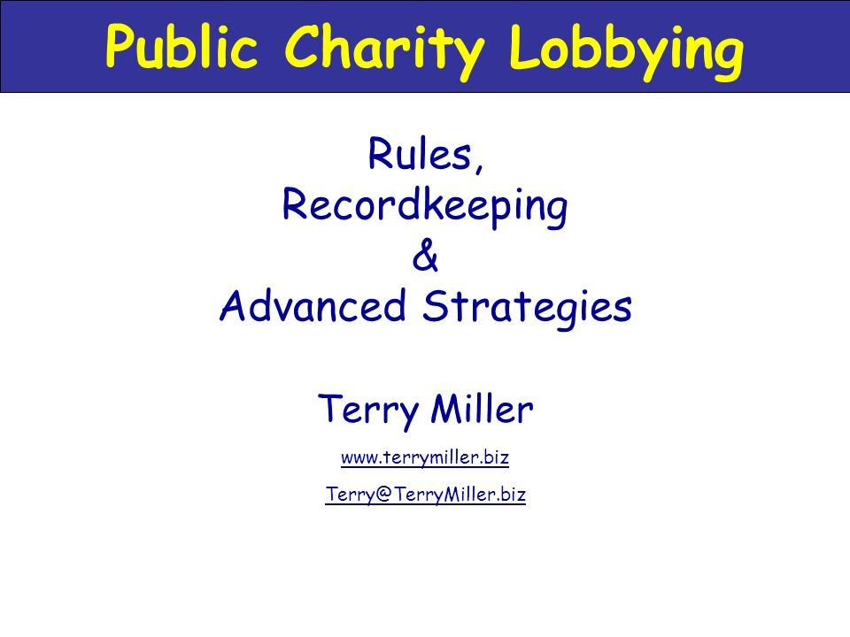 Terry Miller   Rules, Recordkeeping & Advanced Strategies Public Charity Lobbying