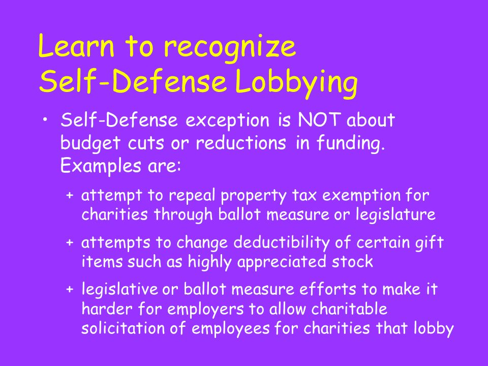 Learn to recognize Self-Defense Lobbying Self-Defense exception is NOT about budget cuts or reductions in funding.