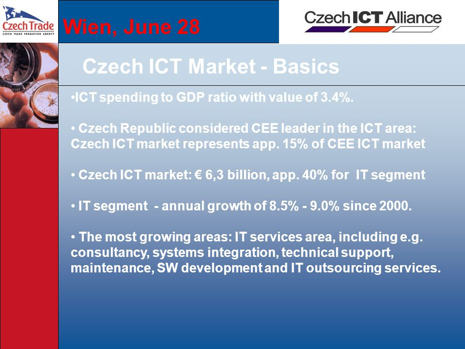 Wien, June 28 Czech ICT Market - Basics ICT spending to GDP ratio with value of 3.4%.