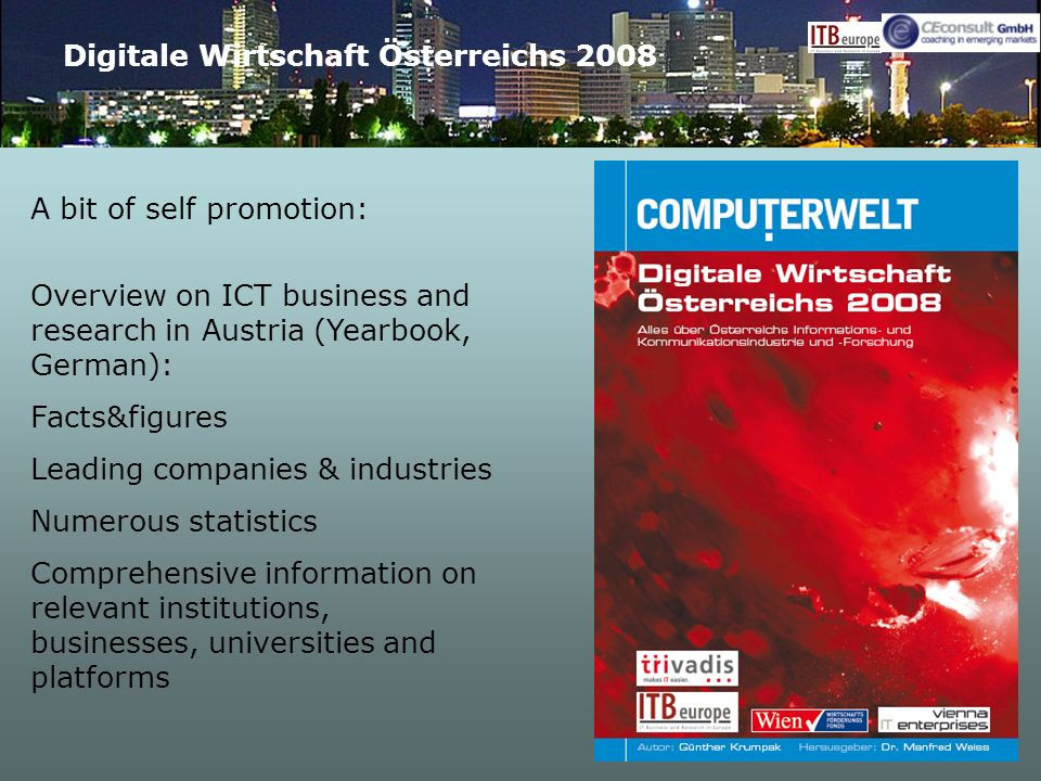 Digitale Wirtschaft Österreichs 2008 A bit of self promotion: Overview on ICT business and research in Austria (Yearbook, German): Facts&figures Leadi