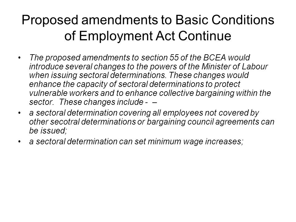 Proposed amendments to Basic Conditions of Employment Act Continue The proposed amendments to section 55 of the BCEA would introduce several changes t