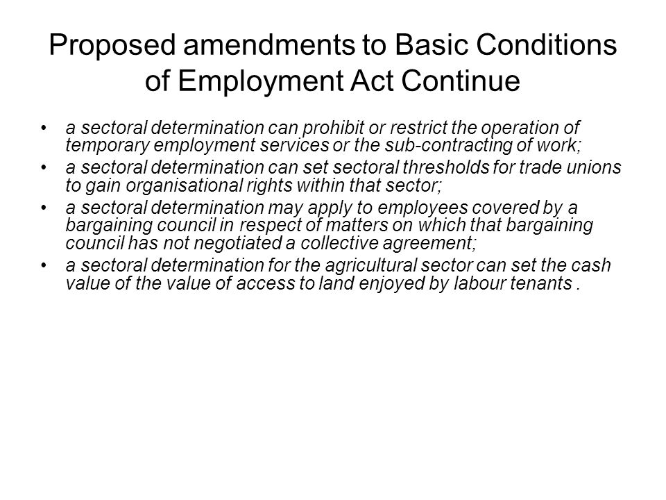 Proposed amendments to Basic Conditions of Employment Act Continue a sectoral determination can prohibit or restrict the operation of temporary employ