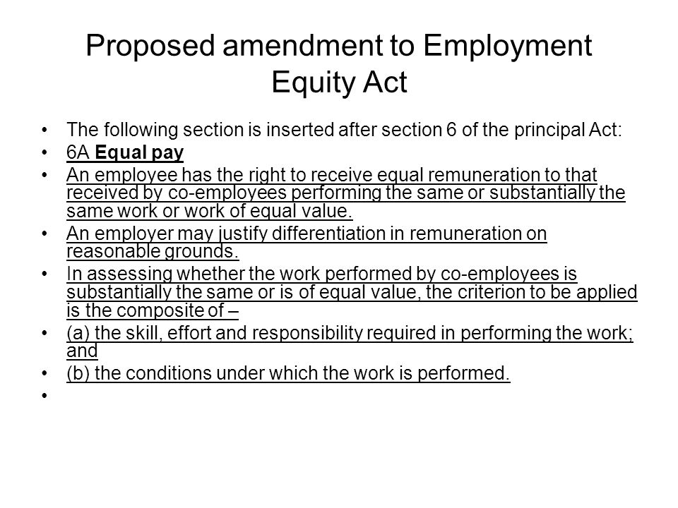 Proposed amendment to Employment Equity Act The following section is inserted after section 6 of the principal Act: 6A Equal pay An employee has the r