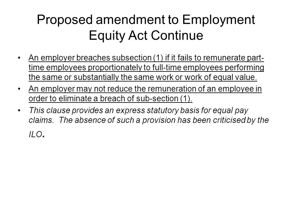 Proposed amendment to Employment Equity Act Continue An employer breaches subsection (1) if it fails to remunerate part- time employees proportionatel