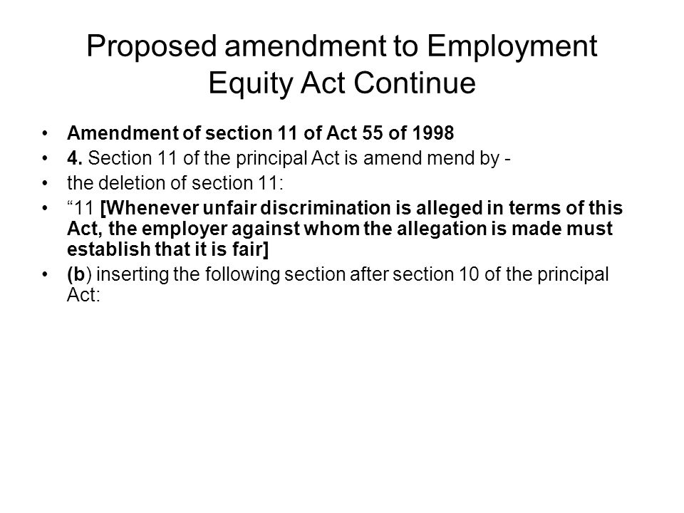 Proposed amendment to Employment Equity Act Continue Amendment of section 11 of Act 55 of 1998 4. Section 11 of the principal Act is amend mend by - t