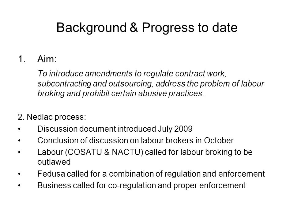 Background & Progress to date 1.Aim: To introduce amendments to regulate contract work, subcontracting and outsourcing, address the problem of labour