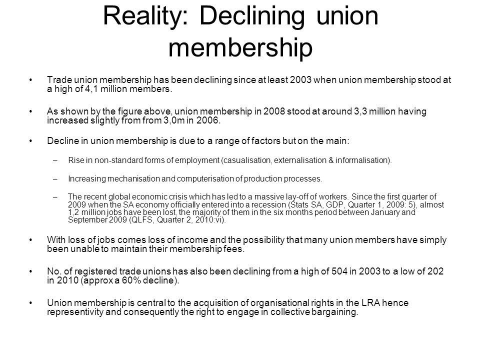 Reality: Declining union membership Trade union membership has been declining since at least 2003 when union membership stood at a high of 4,1 million members.
