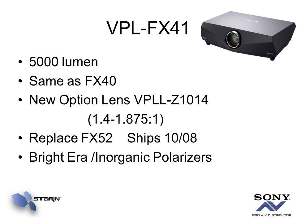 VPL-FX41 5000 lumen Same as FX40 New Option Lens VPLL-Z1014 (1.4-1.875:1) Replace FX52 Ships 10/08 Bright Era /Inorganic Polarizers