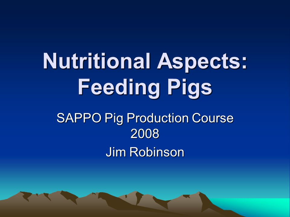 Nutritional Aspects: Feeding Pigs SAPPO Pig Production Course 2008 Jim Robinson