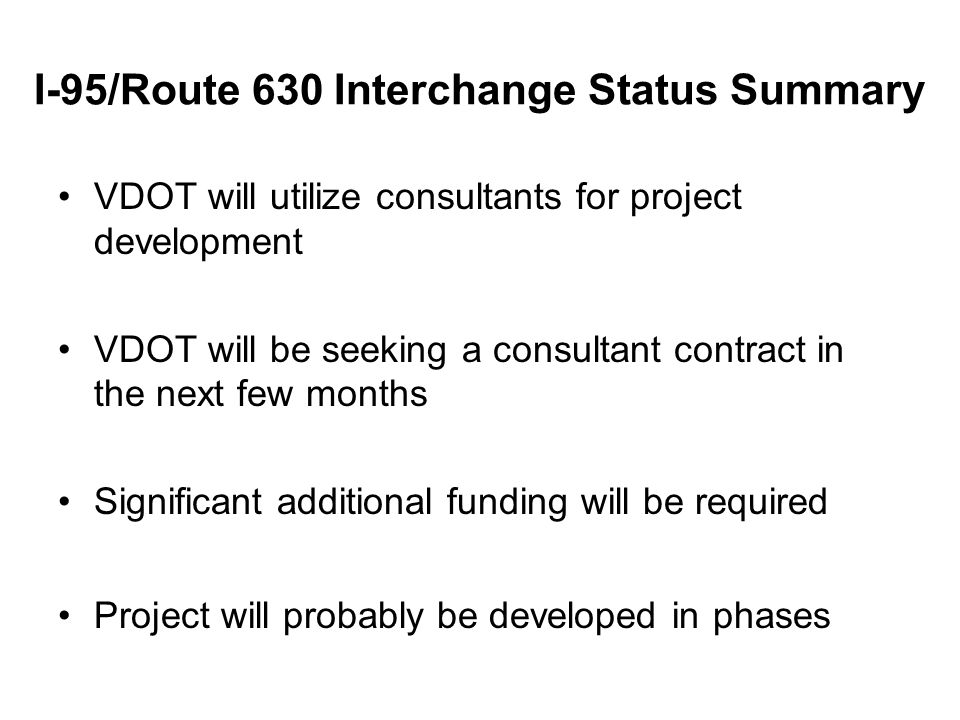 I-95/Route 630 Interchange Status Summary VDOT will utilize consultants for project development VDOT will be seeking a consultant contract in the next