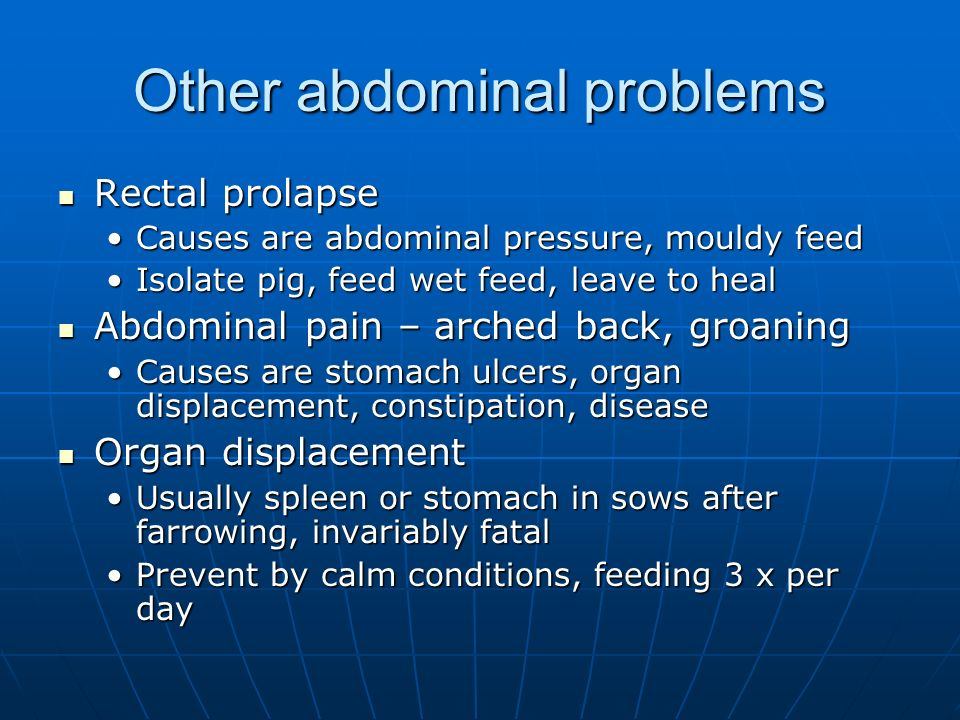 Other abdominal problems Rectal prolapse Rectal prolapse Causes are abdominal pressure, mouldy feedCauses are abdominal pressure, mouldy feed Isolate