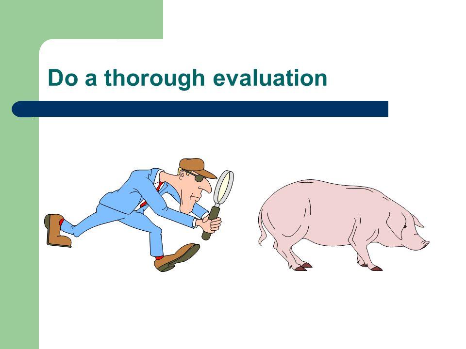 Do a thorough evaluation