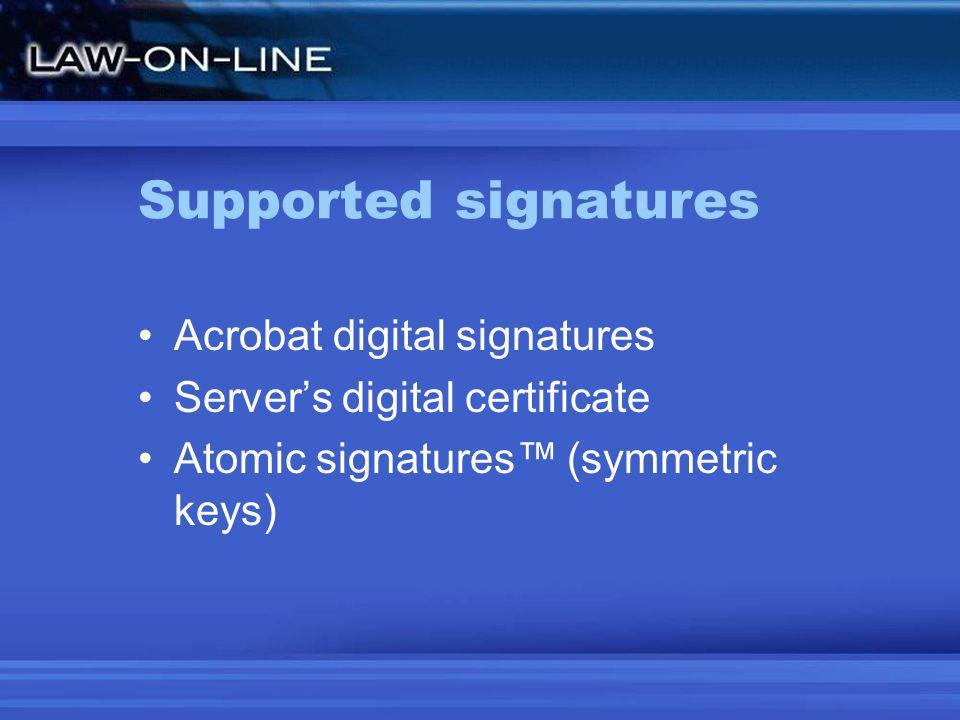 Supported signatures Acrobat digital signatures Servers digital certificate Atomic signatures (symmetric keys)