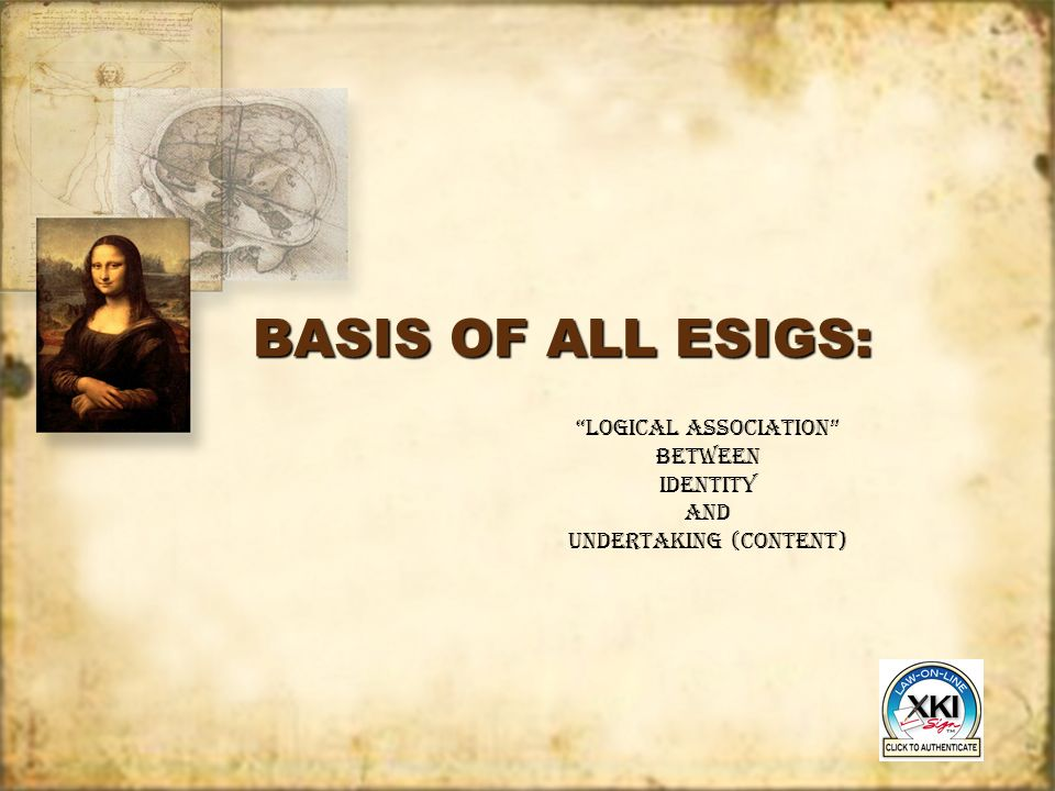 BASIS OF ALL ESIGS: logical association between identity and Undertaking (content) logical association between identity and Undertaking (content)