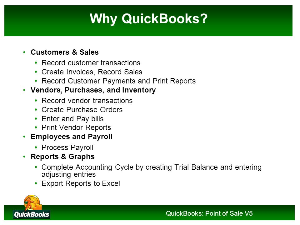 QuickBooks: Point of Sale V5 Why QuickBooks? Chart of Accounts Assets, Liabilities, and Equity Cash Basis – record income when money is received and e