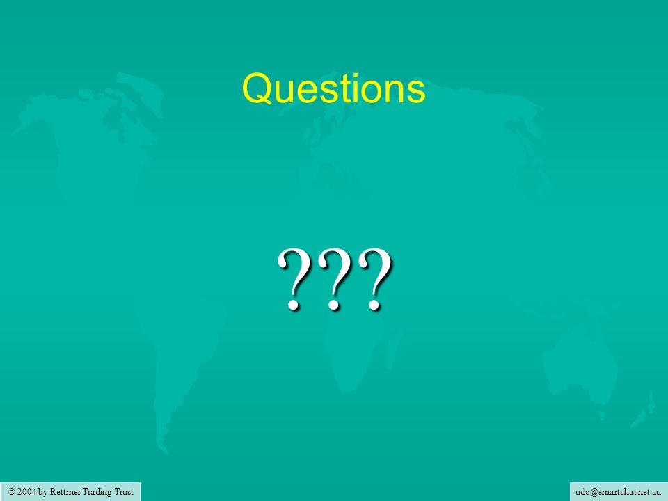 udo@smartchat.net.au © 2004 by Rettmer Trading Trust Questions ???