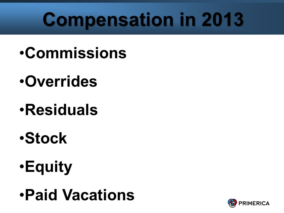 3 Compensation in 2013 Commissions Overrides Residuals Stock Equity Paid Vacations