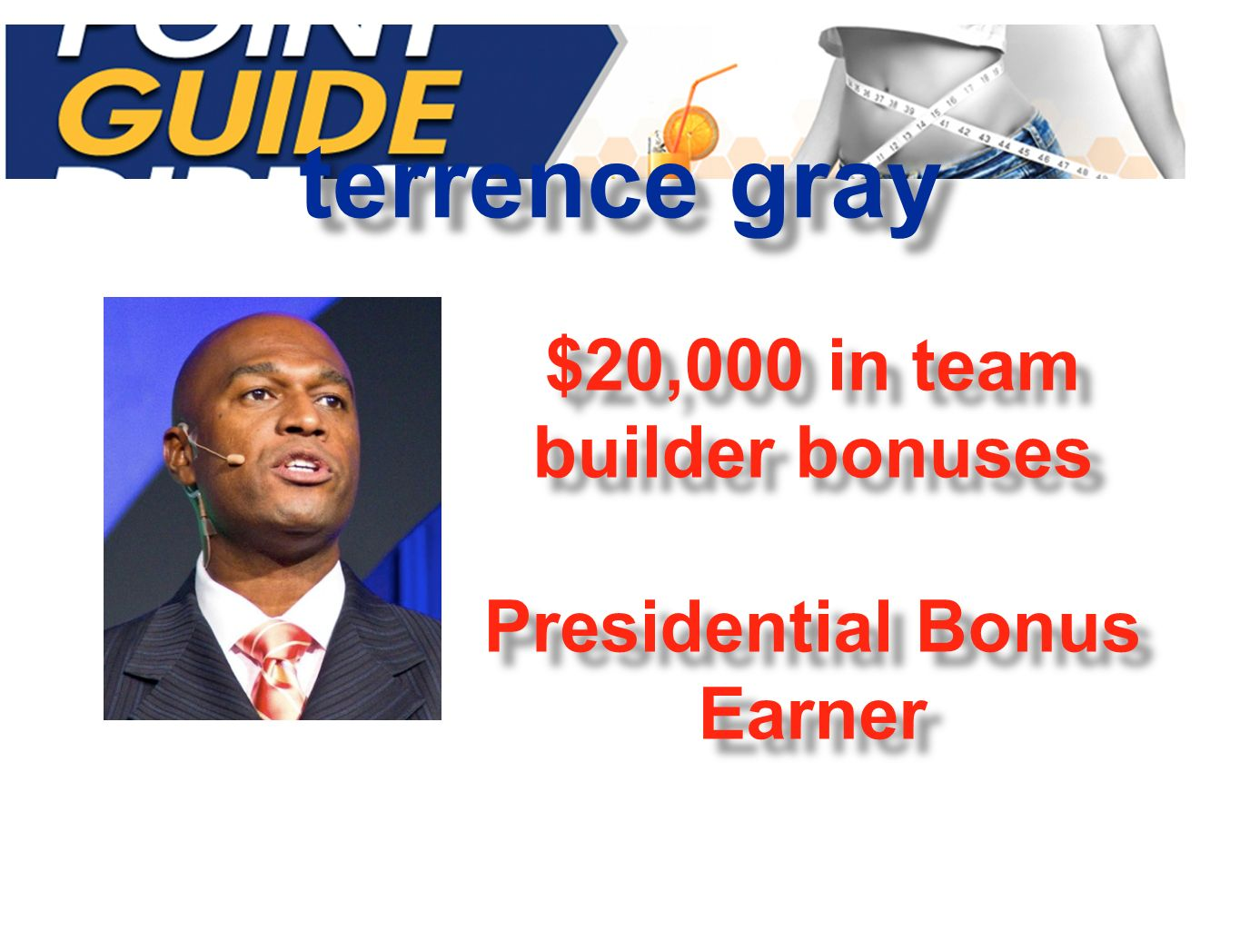 terrence gray $20,000 in team builder bonuses Presidential Bonus Earner $20,000 in team builder bonuses Presidential Bonus Earner