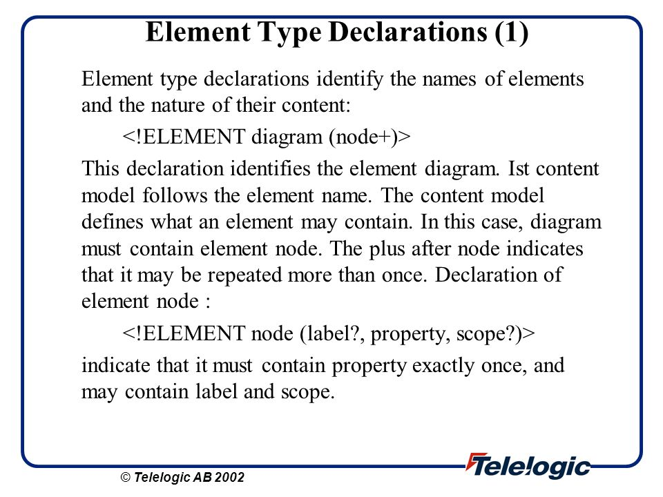 Element Type Declarations (1) Element type declarations identify the names of elements and the nature of their content: This declaration identifies th