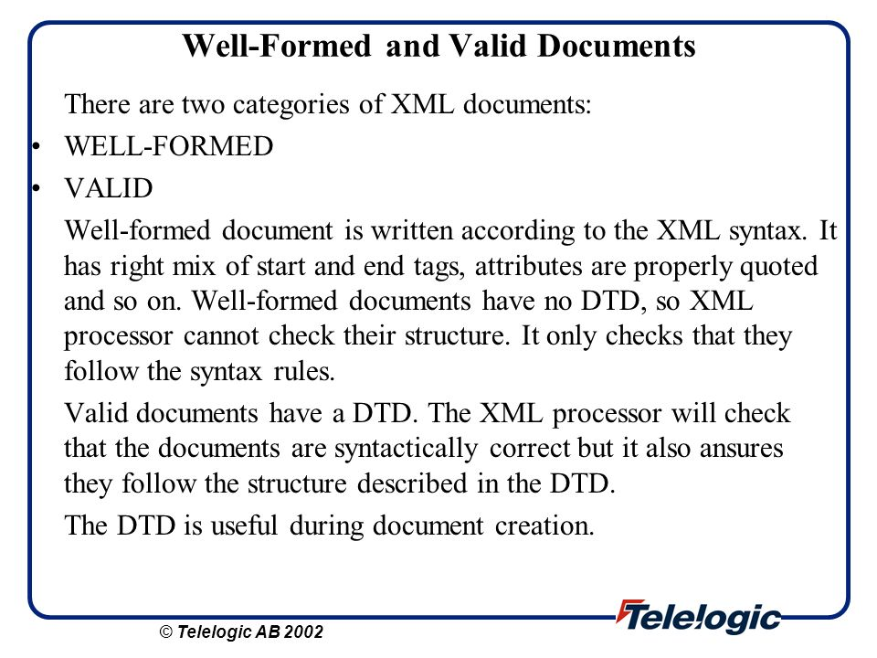Well-Formed and Valid Documents There are two categories of XML documents: WELL-FORMED VALID Well-formed document is written according to the XML synt
