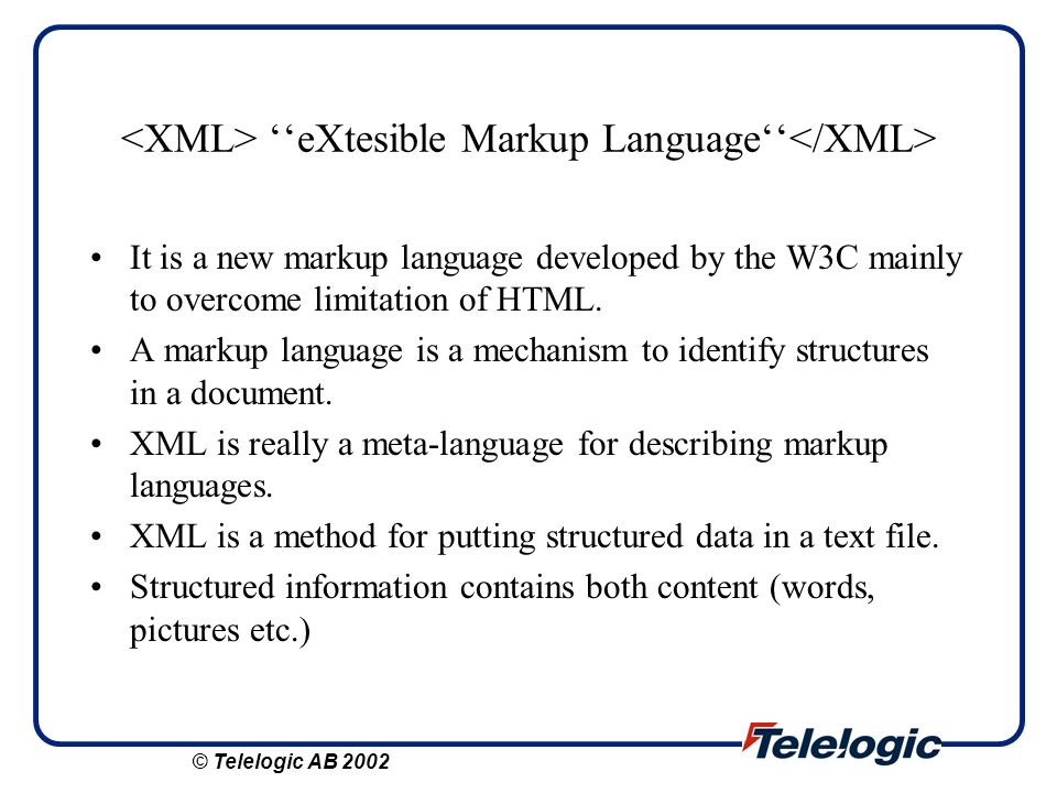 XML Document Like HTML, XML makes use of tags ( ) and attributes (of the form name=value), but while HTML specifies what each tag & attribute means, XML uses tags only to delimit pieces of data, and leaves the interpretation of the data completely to the application that reads it.