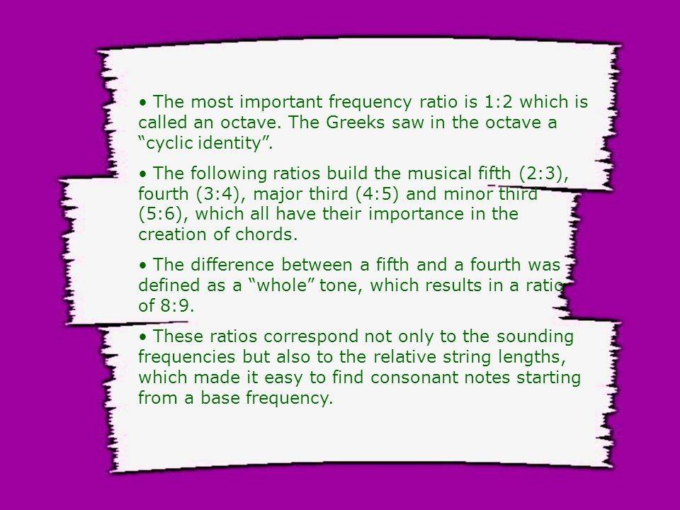 The most important frequency ratio is 1:2 which is called an octave.