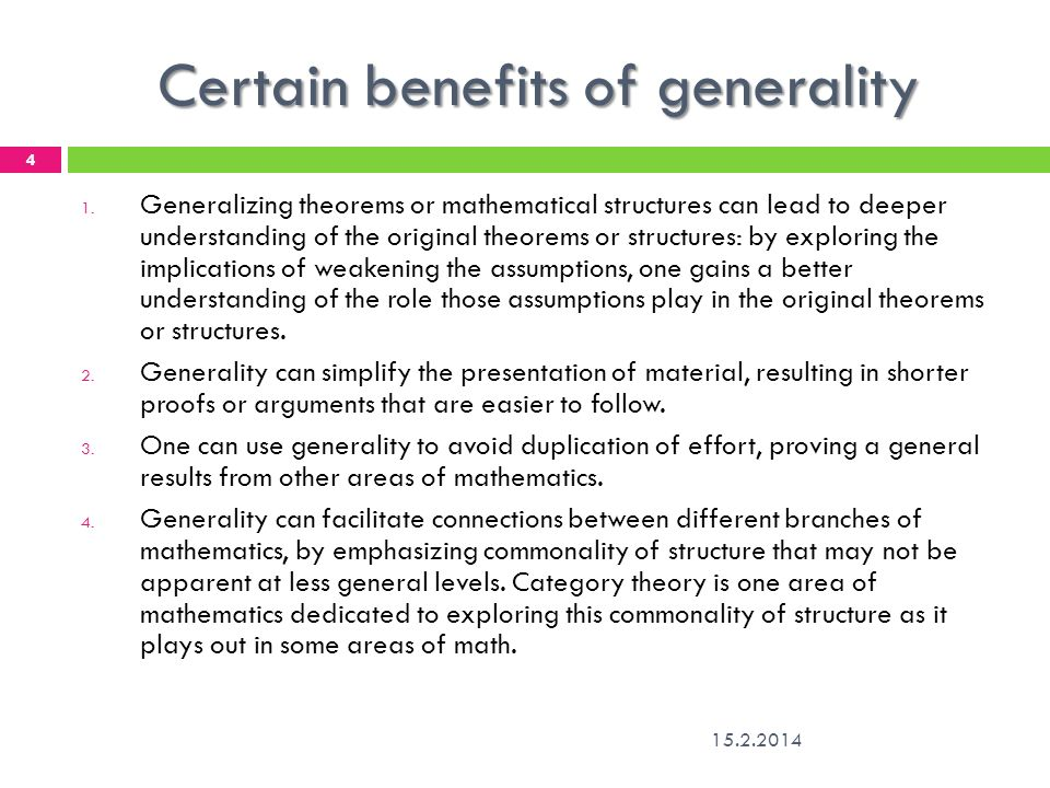 Certain benefits of generality 1. Generalizing theorems or mathematical structures can lead to deeper understanding of the original theorems or struct