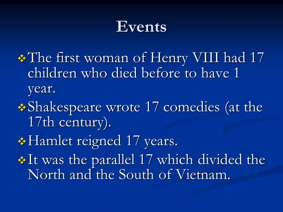 Events The first woman of Henry VIII had 17 children who died before to have 1 year. The first woman of Henry VIII had 17 children who died before to