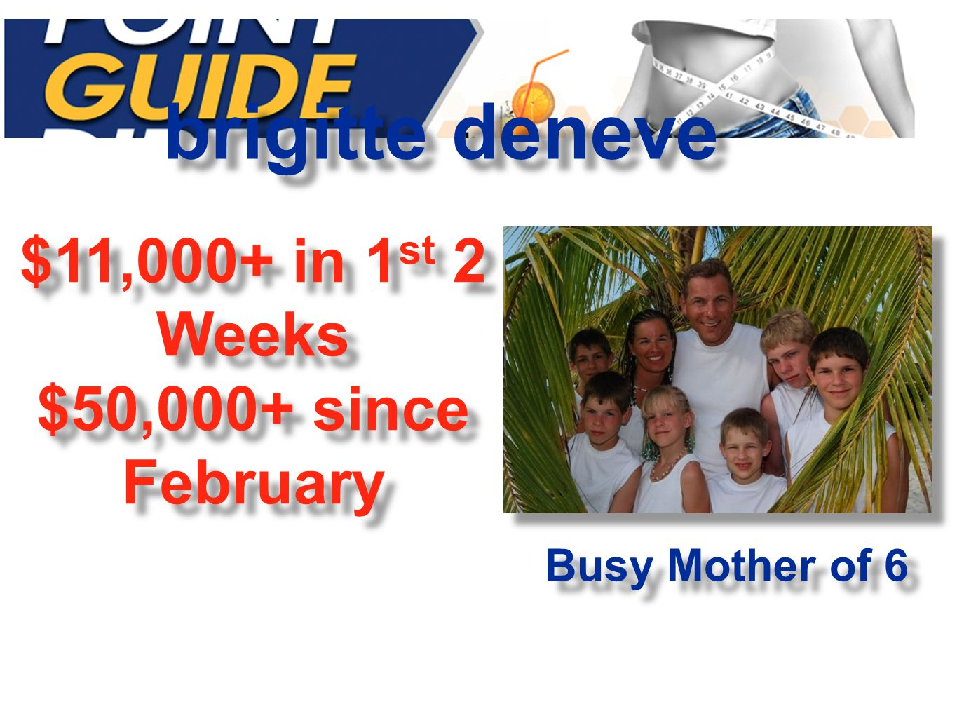 brigitte deneve $11,000+ in 1 st 2 Weeks $50,000+ since February $11,000+ in 1 st 2 Weeks $50,000+ since February Busy Mother of 6