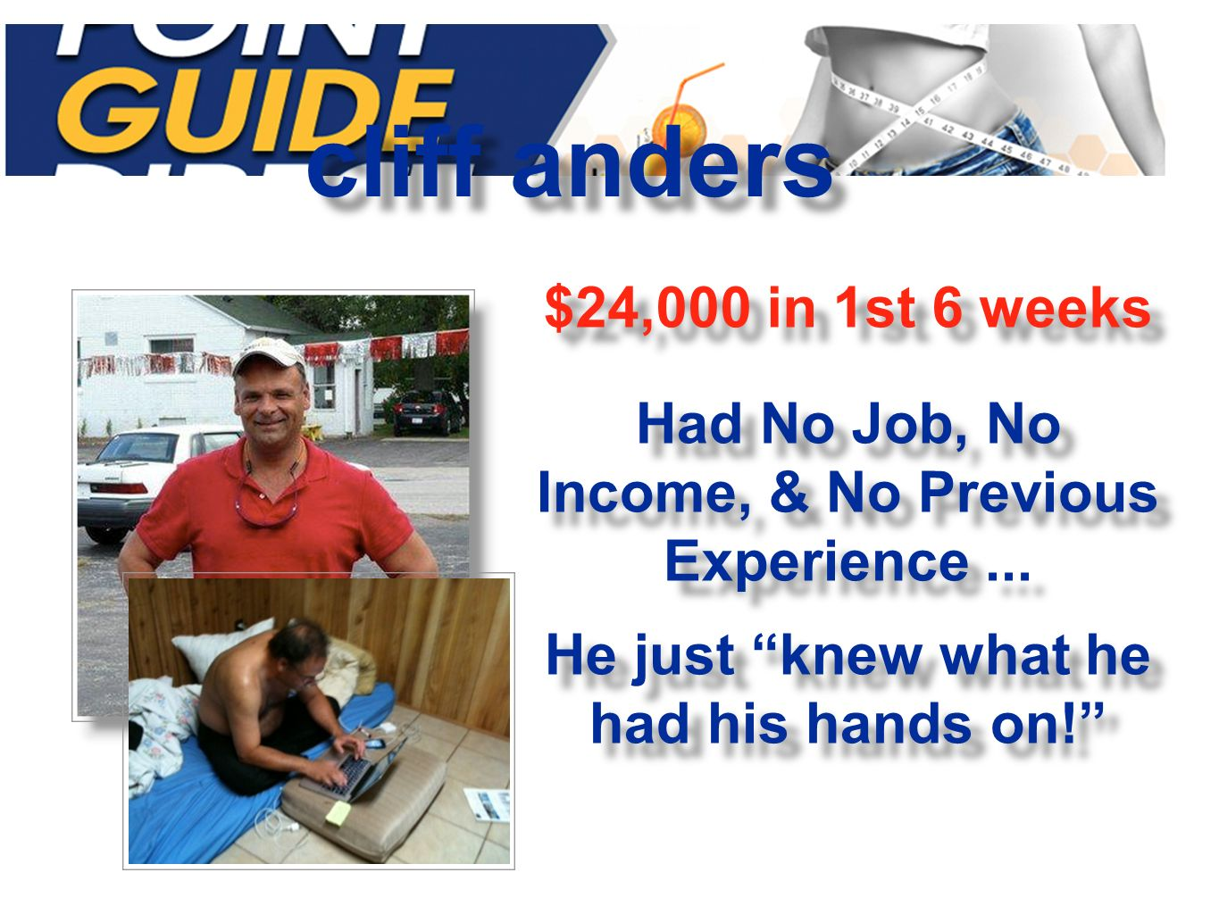$24,000 in 1st 6 weeks cliff anders Had No Job, No Income, & No Previous Experience... He just knew what he had his hands on! Had No Job, No Income, &