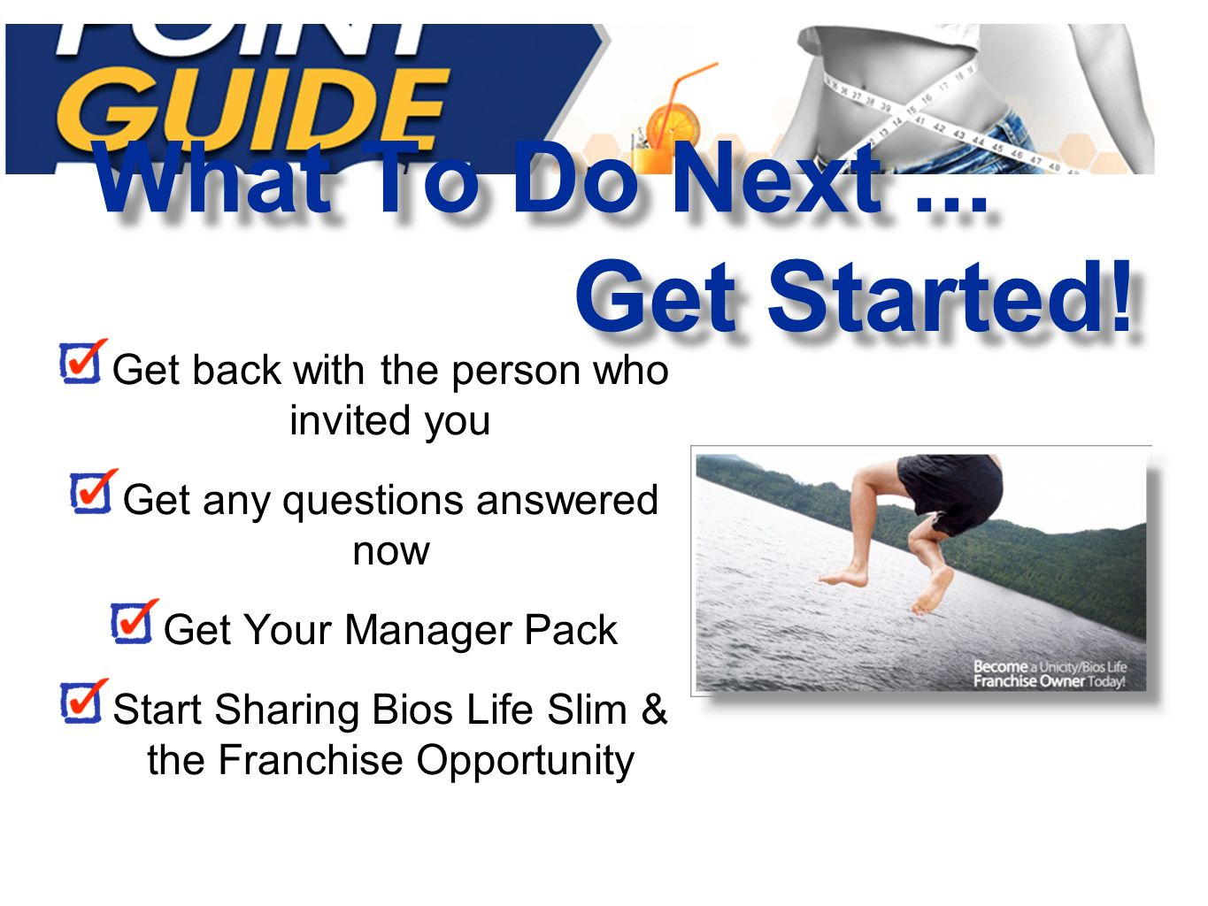 Get back with the person who invited you Get any questions answered now Get Your Manager Pack Start Sharing Bios Life Slim & the Franchise Opportunity What To Do Next...