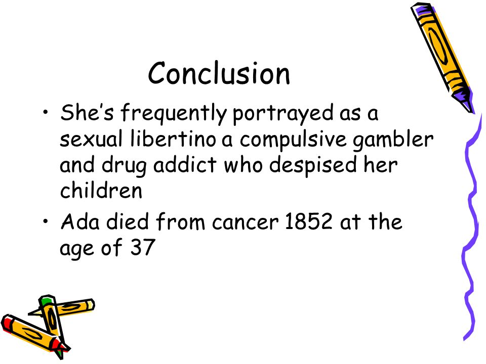 Conclusion Shes frequently portrayed as a sexual libertino a compulsive gambler and drug addict who despised her children Ada died from cancer 1852 at the age of 37