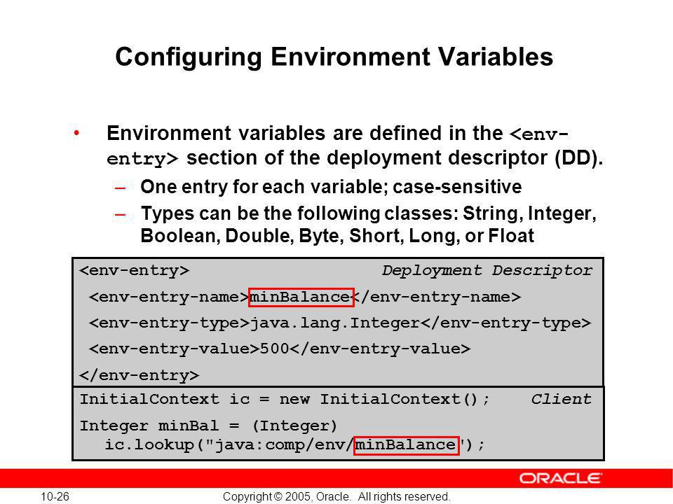 10-26 Copyright © 2005, Oracle. All rights reserved. Configuring Environment Variables Environment variables are defined in the section of the deploym