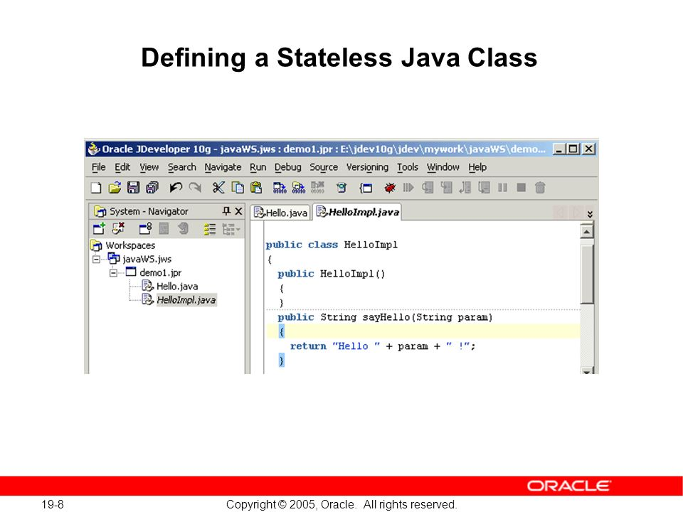 19-8 Copyright © 2005, Oracle. All rights reserved. Defining a Stateless Java Class
