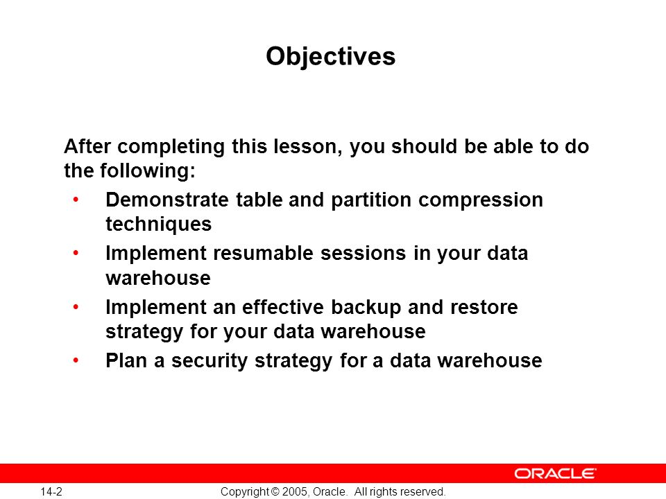 14-2 Copyright © 2005, Oracle. All rights reserved. Objectives After completing this lesson, you should be able to do the following: Demonstrate table