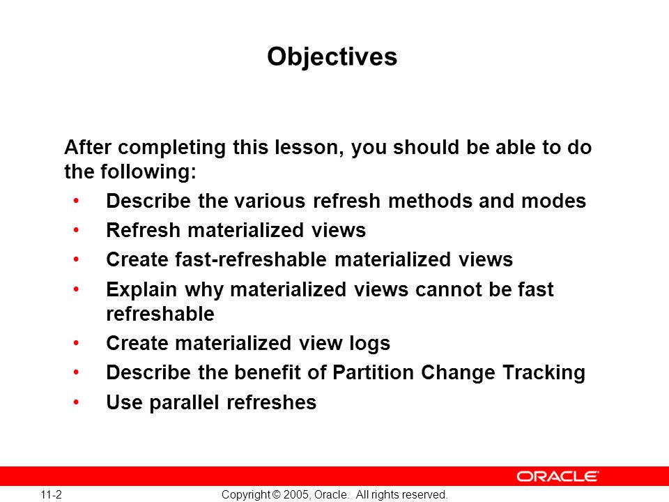 11-2 Copyright © 2005, Oracle. All rights reserved. Objectives After completing this lesson, you should be able to do the following: Describe the vari