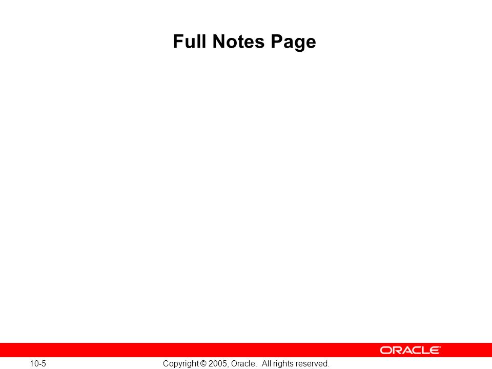 10-5 Copyright © 2005, Oracle. All rights reserved. Full Notes Page