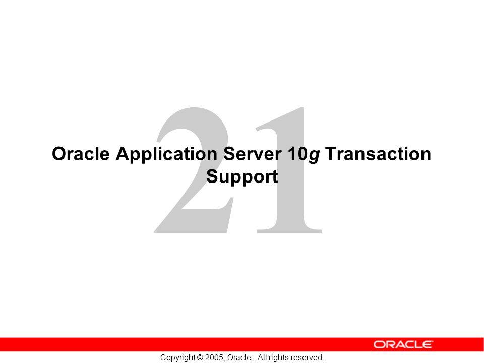 21 Copyright © 2005, Oracle. All rights reserved. Oracle Application Server 10g Transaction Support