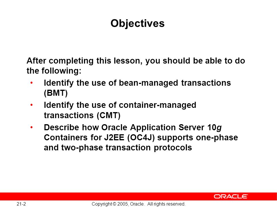 21-2 Copyright © 2005, Oracle. All rights reserved. Objectives After completing this lesson, you should be able to do the following: Identify the use