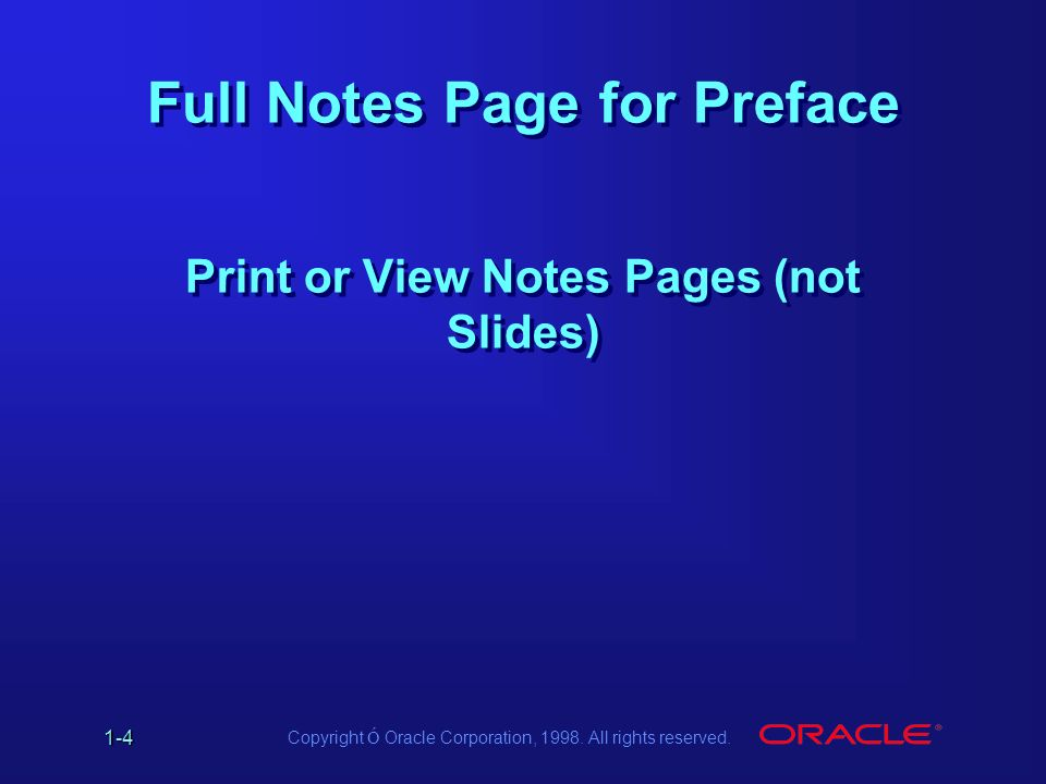 1-4 Copyright Ó Oracle Corporation, 1998. All rights reserved. Full Notes Page for Preface Print or View Notes Pages (not Slides)