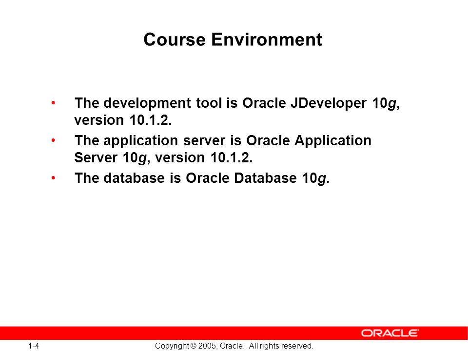 1-4 Copyright © 2005, Oracle. All rights reserved.