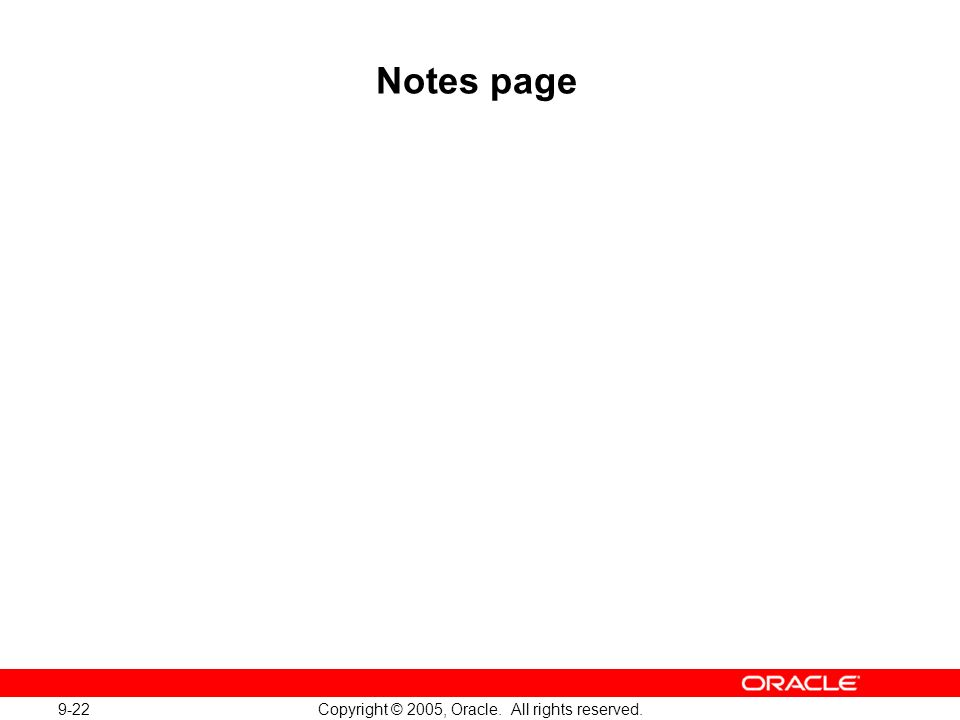 9-22 Copyright © 2005, Oracle. All rights reserved. Notes page
