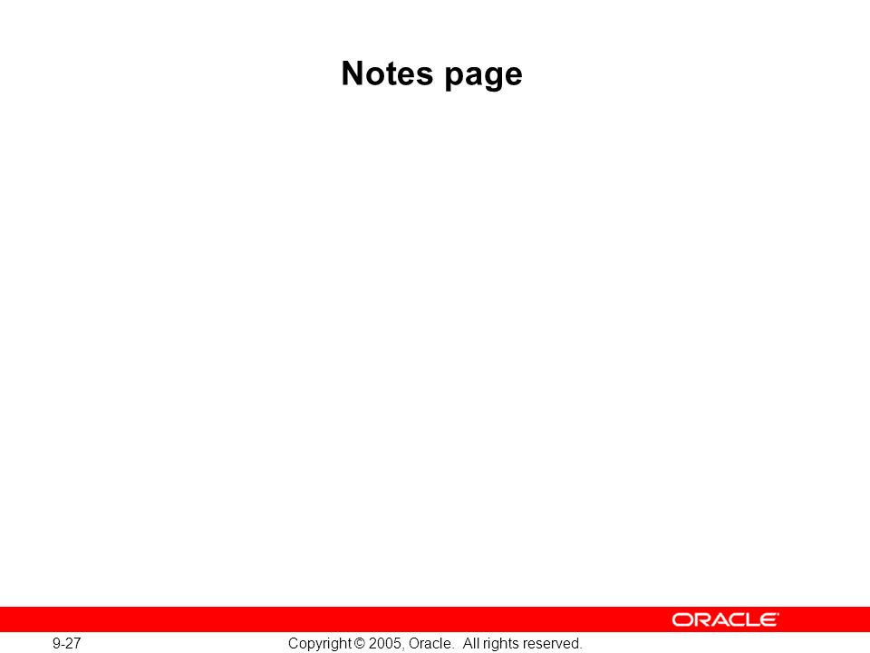 9-27 Copyright © 2005, Oracle. All rights reserved. Notes page