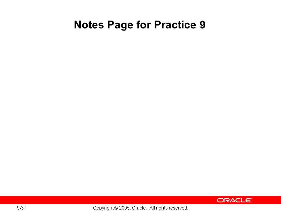 9-31 Copyright © 2005, Oracle. All rights reserved. Notes Page for Practice 9