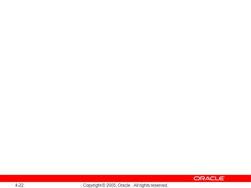 4-22 Copyright © 2005, Oracle. All rights reserved.
